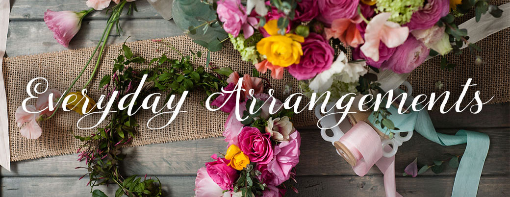 everyday arrangements for sympathy, birthday, valentines day, mothers day, and more